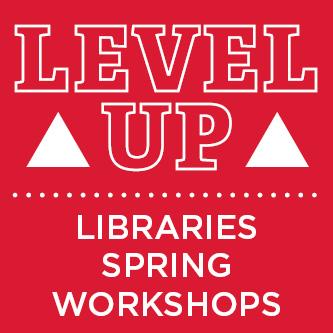 Level Up Libraries Spring Workshops